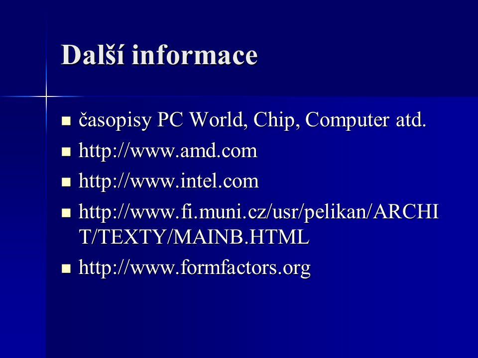 Další informace časopisy PC World, Chip, Computer atd. časopisy PC World, Chip, Computer atd. http://www.amd.com http://www.amd.com http://www.intel.c