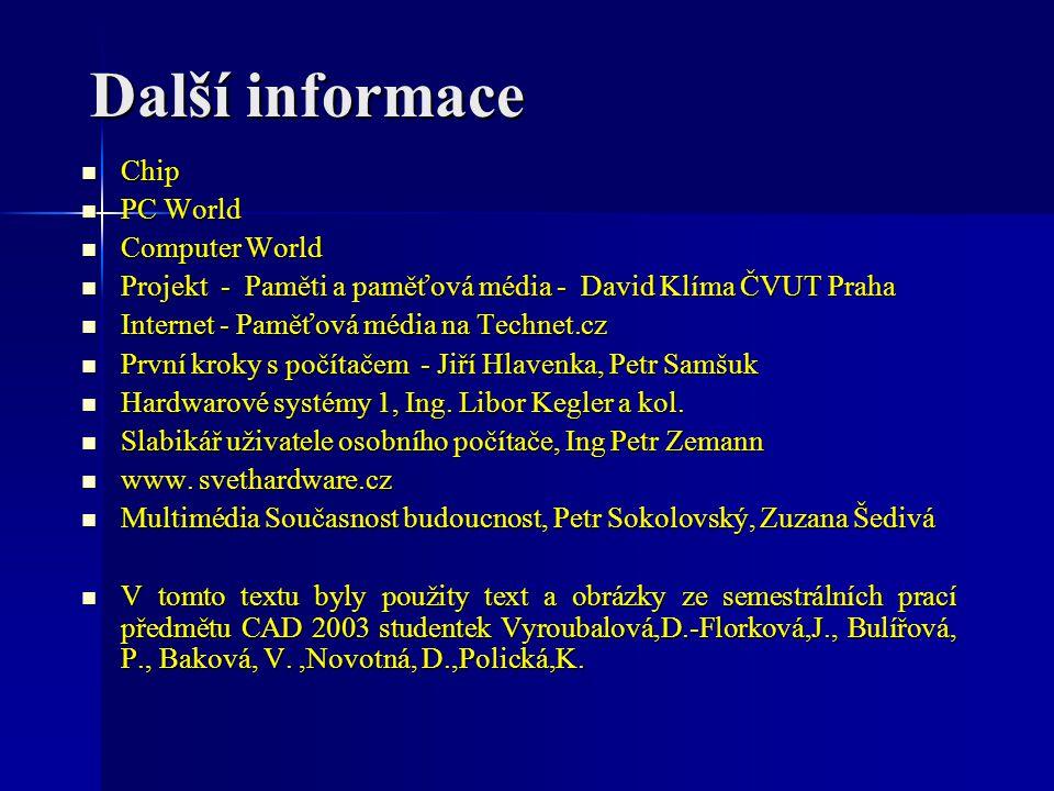 Další informace Chip Chip PC World PC World Computer World Computer World Projekt - Paměti a paměťová média - David Klíma ČVUT Praha Projekt - Paměti