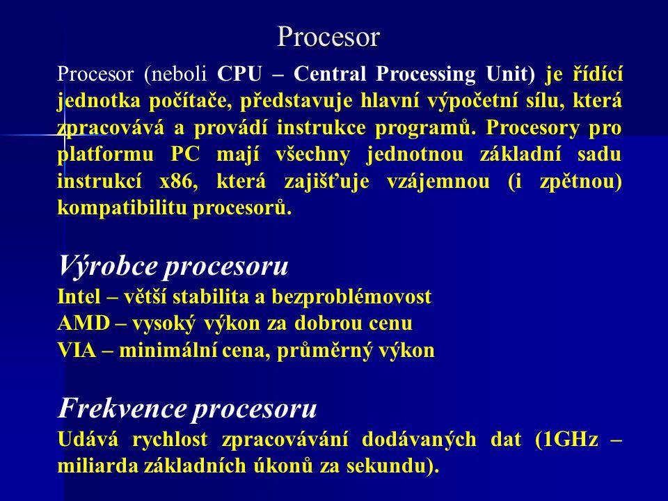 Procesor Procesor (neboli CPU – Central Processing Unit) je řídící jednotka počítače, představuje hlavní výpočetní sílu, která zpracovává a provádí in