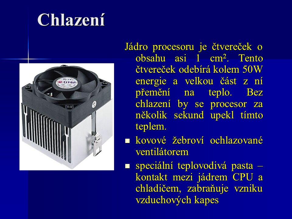 Chlazení Jádro procesoru je čtvereček o obsahu asi 1 cm 2. Tento čtvereček odebírá kolem 50W energie a velkou část z ní přemění na teplo. Bez chlazení