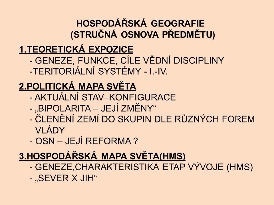 HOSPODÁŘSKÁ GEOGRAFIE (STRUČNÁ OSNOVA PŘEDMĚTU) 1.TEORETICKÁ EXPOZICE - GENEZE, FUNKCE, CÍLE VĚDNÍ DISCIPLINY -TERITORIÁLNÍ SYSTÉMY - I.-IV.