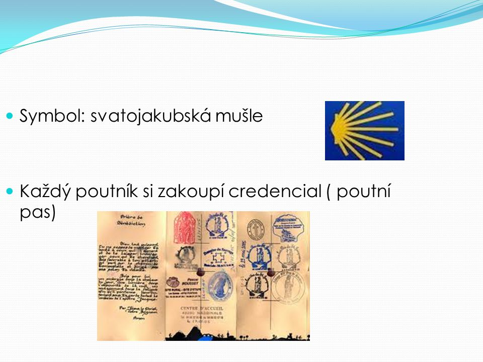 Symbol: svatojakubská mušle Každý poutník si zakoupí credencial ( poutní pas)