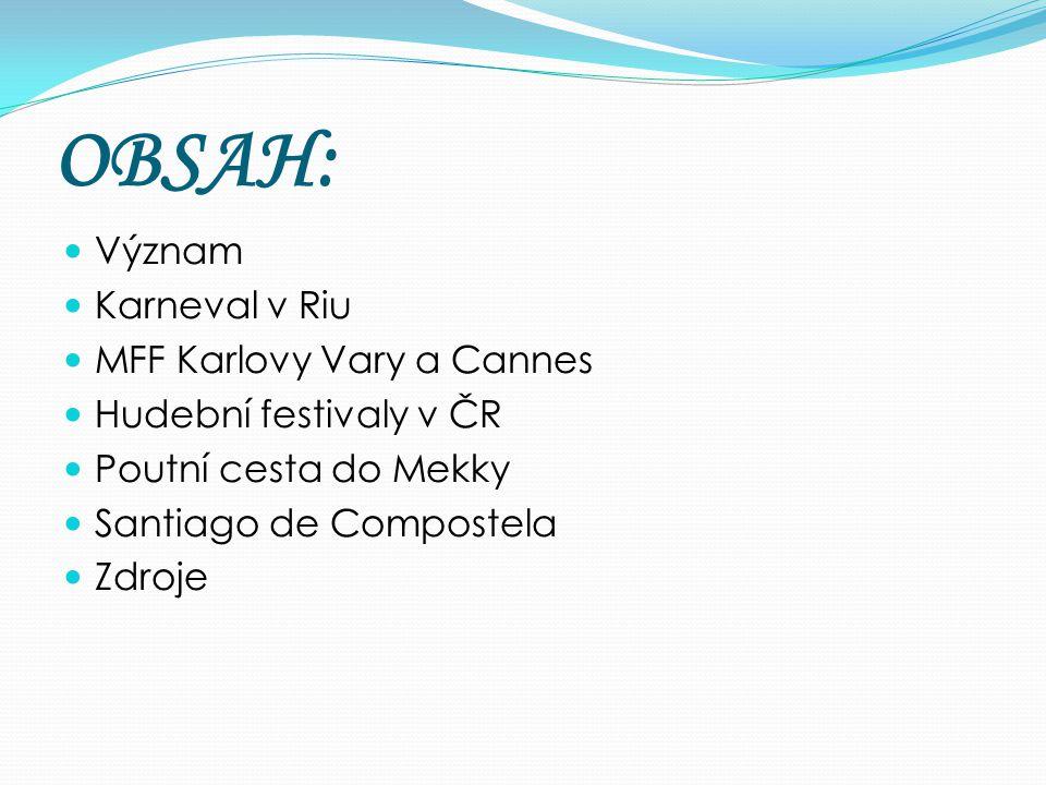 OBSAH: Význam Karneval v Riu MFF Karlovy Vary a Cannes Hudební festivaly v ČR Poutní cesta do Mekky Santiago de Compostela Zdroje