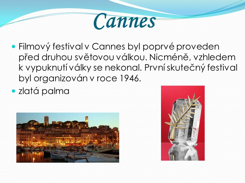 Cannes Filmový festival v Cannes byl poprvé proveden před druhou světovou válkou. Nicméně, vzhledem k vypuknutí války se nekonal. První skutečný festi
