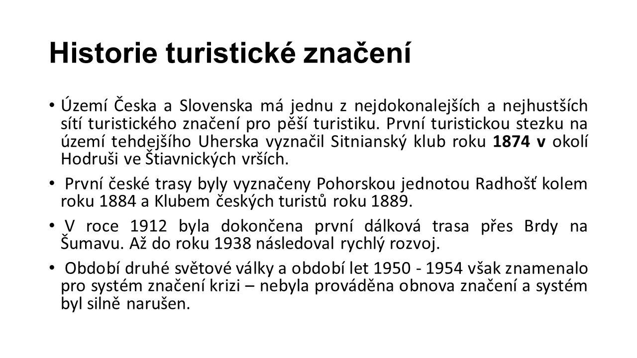 Historie turistické značení Území Česka a Slovenska má jednu z nejdokonalejších a nejhustších sítí turistického značení pro pěší turistiku. První turi