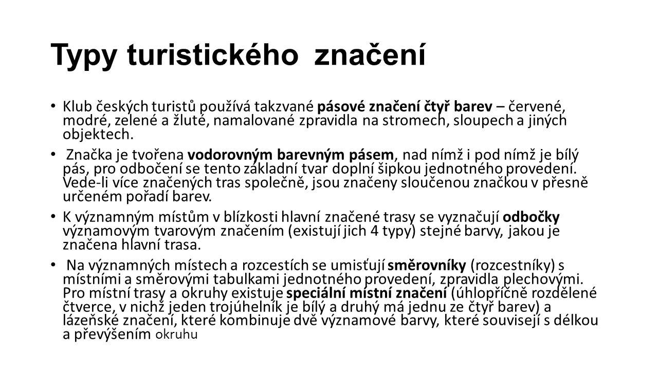 Typy turistického značení Klub českých turistů používá takzvané pásové značení čtyř barev – červené, modré, zelené a žluté, namalované zpravidla na st