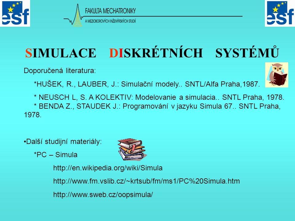 Doporučená literatura: *HUŠEK, R., LAUBER, J.: Simulační modely..
