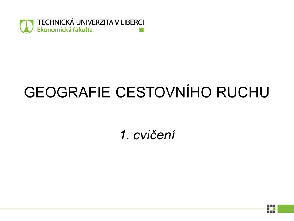 1. cvičení GEOGRAFIE CESTOVNÍHO RUCHU