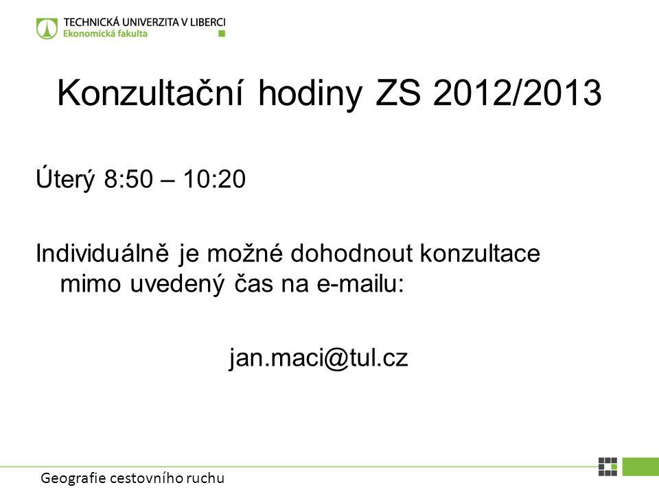 Geografie cestovního ruchu Konzultační hodiny ZS 2012/2013 Úterý 8:50 – 10:20 Individuálně je možné dohodnout konzultace mimo uvedený čas na e-mailu: jan.maci@tul.cz