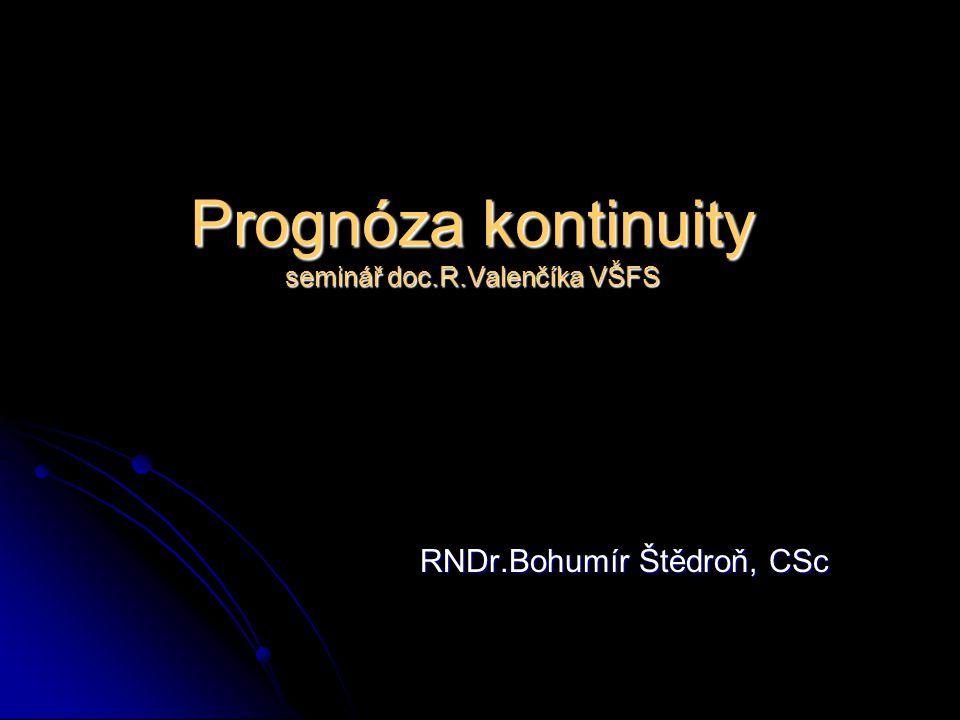 Prognóza kontinuity seminář doc.R.Valenčíka VŠFS RNDr.Bohumír Štědroň, CSc