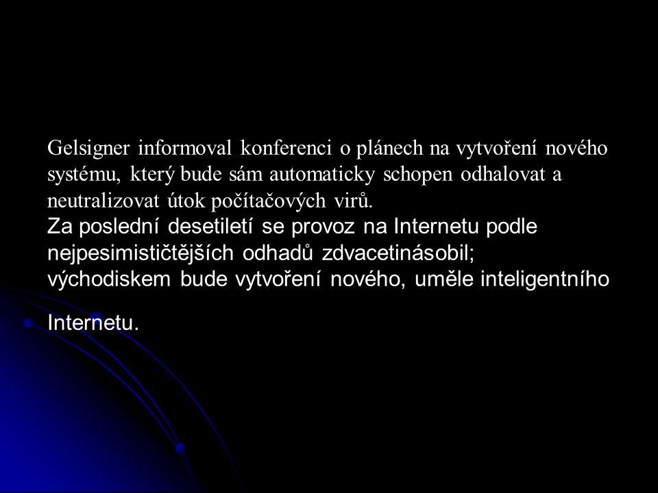 Gelsigner informoval konferenci o plánech na vytvoření nového systému, který bude sám automaticky schopen odhalovat a neutralizovat útok počítačových