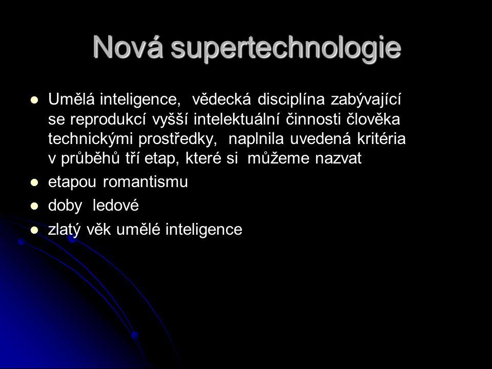 Nová supertechnologie Umělá inteligence, vědecká disciplína zabývající se reprodukcí vyšší intelektuální činnosti člověka technickými prostředky, napl