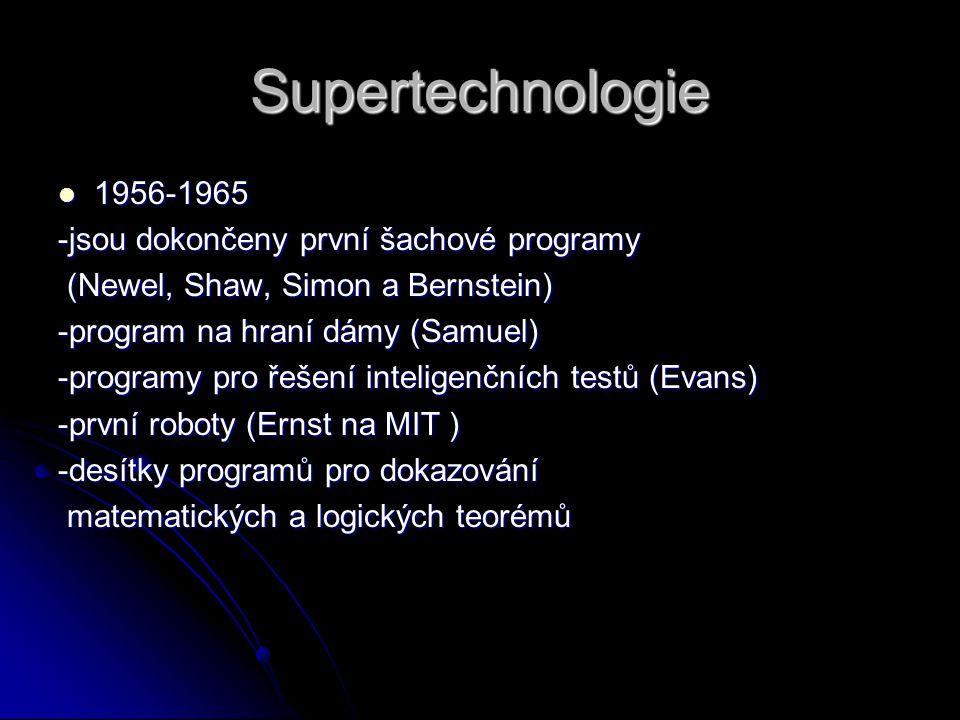 Supertechnologie 1956-1965 1956-1965 -jsou dokončeny první šachové programy (Newel, Shaw, Simon a Bernstein) (Newel, Shaw, Simon a Bernstein) -program