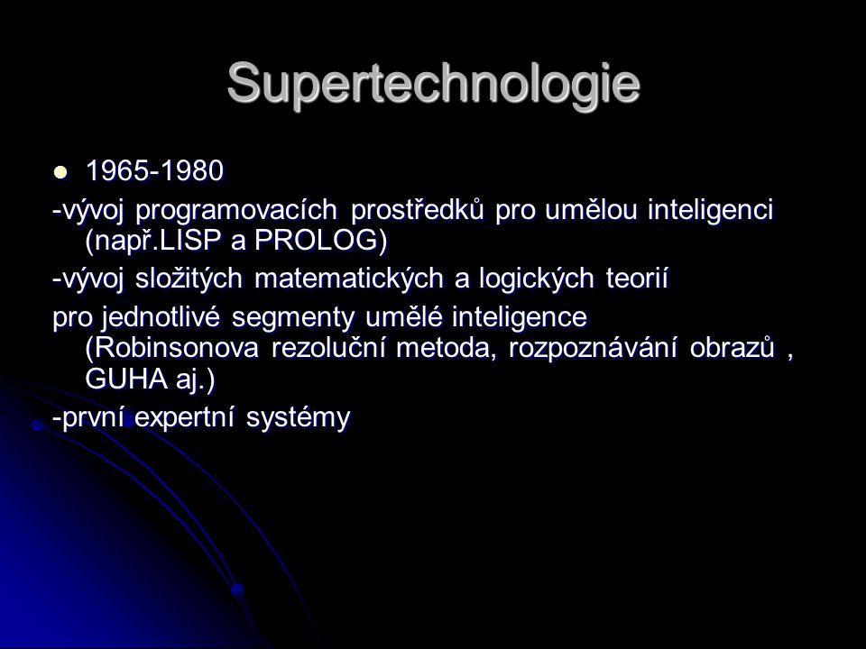 Supertechnologie 1965-1980 1965-1980 -vývoj programovacích prostředků pro umělou inteligenci (např.LISP a PROLOG) -vývoj složitých matematických a log