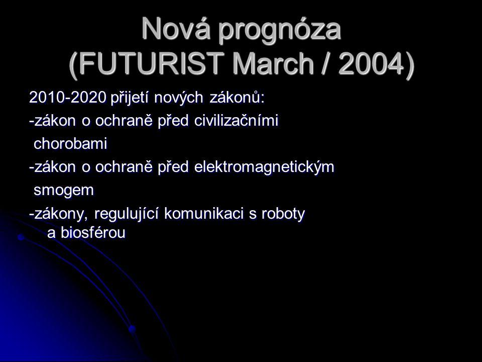 Nová prognóza (FUTURIST March / 2004) 2010-2020 přijetí nových zákonů: -zákon o ochraně před civilizačními chorobami chorobami -zákon o ochraně před e