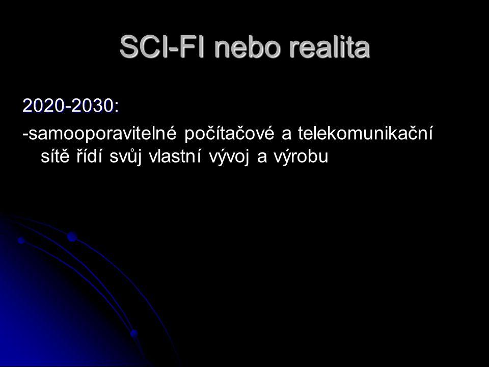 SCI-FI nebo realita 2020-2030: -samooporavitelné počítačové a telekomunikační sítě řídí svůj vlastní vývoj a výrobu