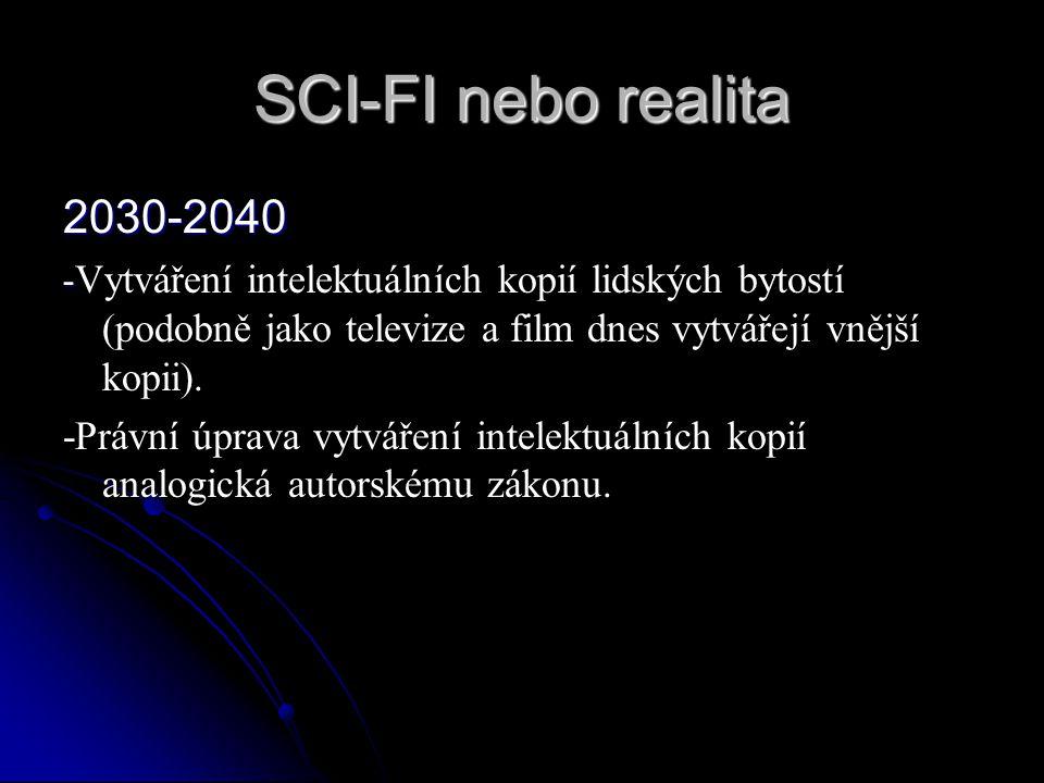 SCI-FI nebo realita 2030-2040 - - Vytváření intelektuálních kopií lidských bytostí (podobně jako televize a film dnes vytvářejí vnější kopii). -Právní