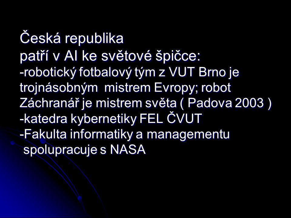 Česká republika patří v AI ke světové špičce: -robotický fotbalový tým z VUT Brno je trojnásobným mistrem Evropy; robot Záchranář je mistrem světa ( P