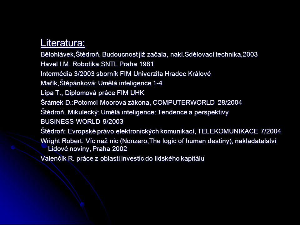 Literatura: Bělohlávek,Štědroň, Budoucnost již začala, nakl.Sdělovací technika,2003 Havel I.M. Robotika,SNTL Praha 1981 Intermédia 3/2003 sborník FIM