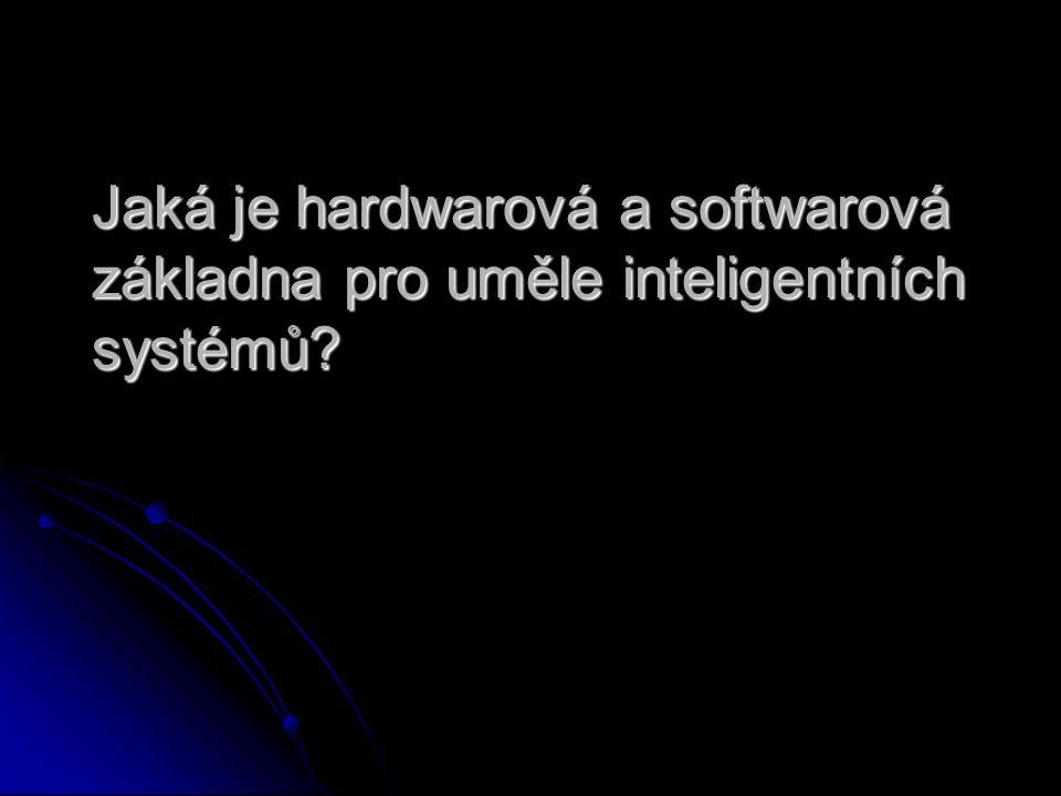 Jaká je hardwarová a softwarová základna pro uměle inteligentních systémů?