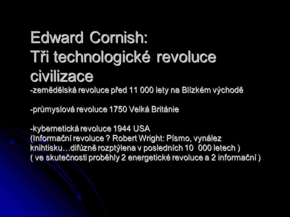 Edward Cornish: Tři technologické revoluce civilizace -zemědělská revoluce před 11 000 lety na Blízkém východě -průmyslová revoluce 1750 Velká Británi