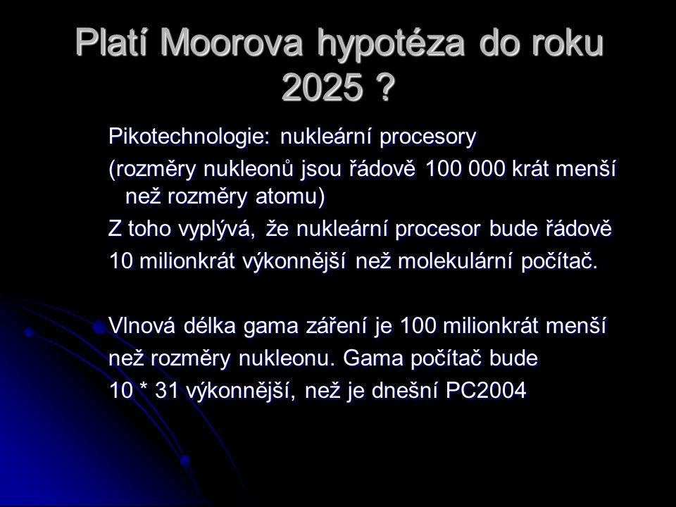 Platí Moorova hypotéza do roku 2025 ? Pikotechnologie: nukleární procesory (rozměry nukleonů jsou řádově 100 000 krát menší než rozměry atomu) Z toho