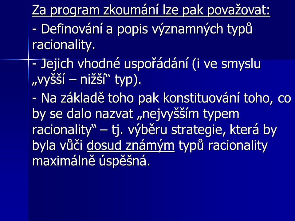 Za program zkoumání lze pak považovat: - Definování a popis významných typů racionality.