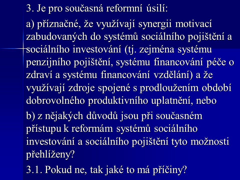 3. Je pro současná reformní úsilí: a) příznačné, že využívají synergii motivací zabudovaných do systémů sociálního pojištění a sociálního investování