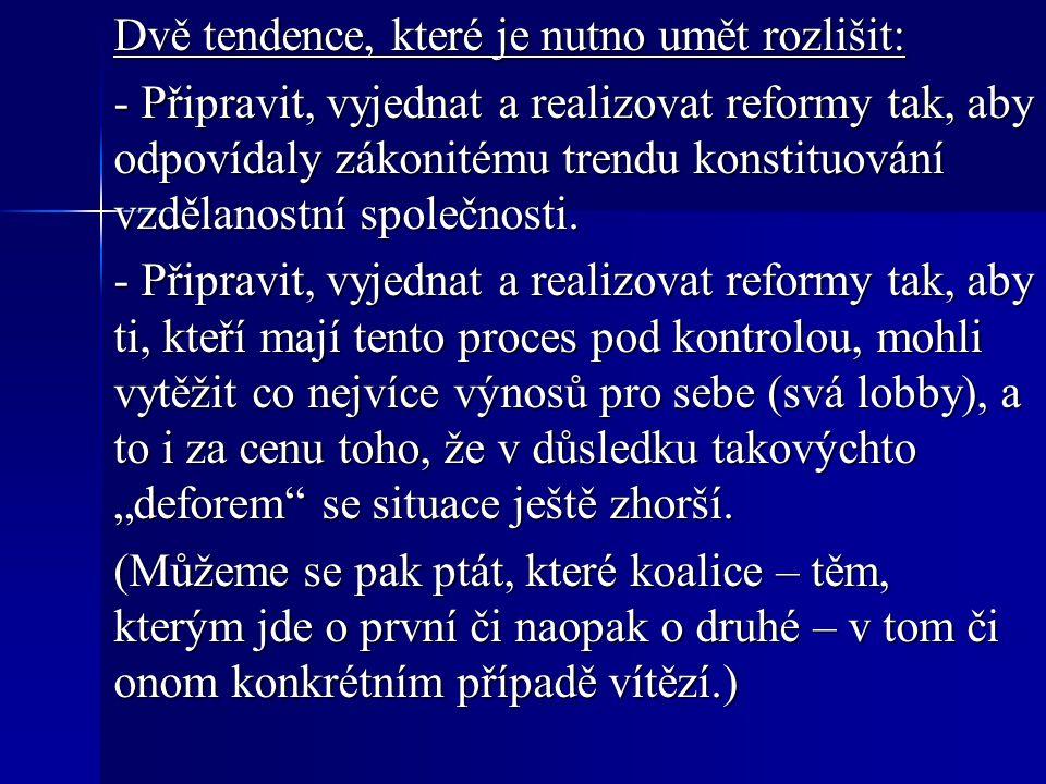 Dvě tendence, které je nutno umět rozlišit: - Připravit, vyjednat a realizovat reformy tak, aby odpovídaly zákonitému trendu konstituování vzdělanostn