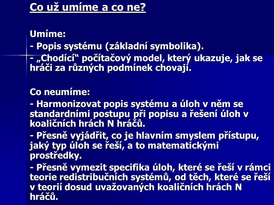 Co už umíme a co ne. Umíme: - Popis systému (základní symbolika).