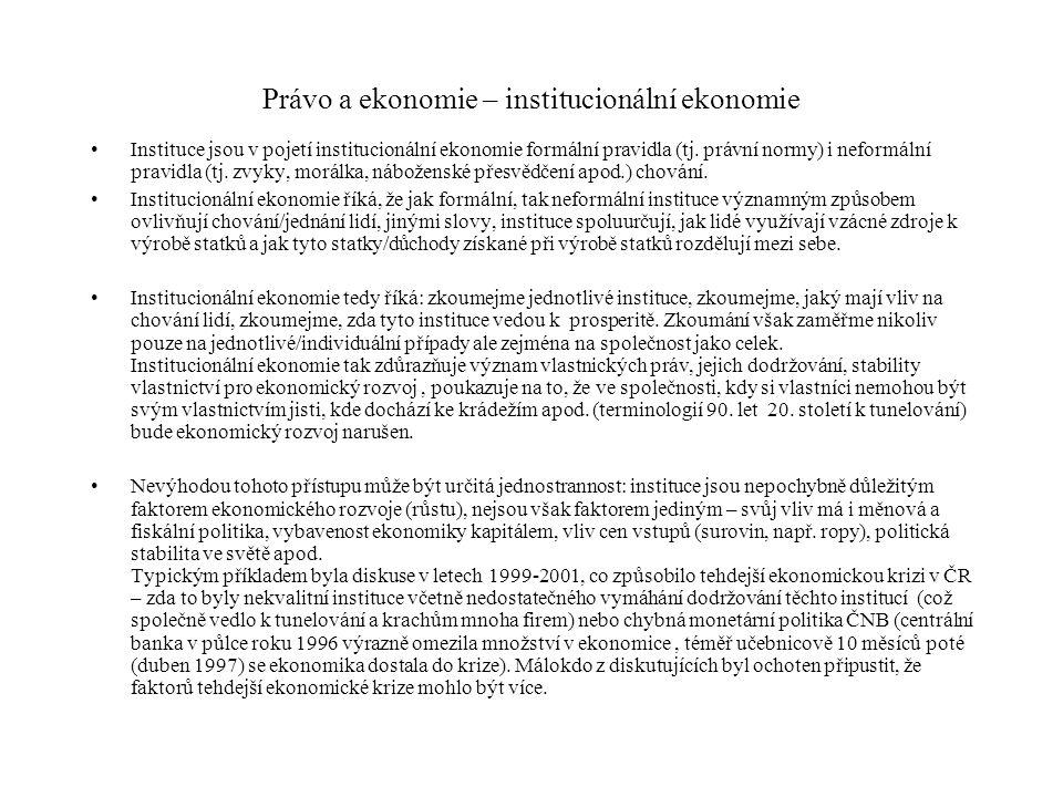 Právo a ekonomie – institucionální ekonomie Instituce jsou v pojetí institucionální ekonomie formální pravidla (tj. právní normy) i neformální pravidl