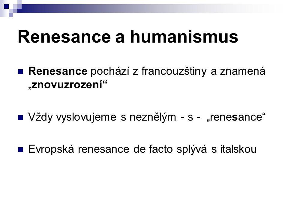 """Renesance a humanismus Renesance pochází z francouzštiny a znamená """"znovuzrození"""" Vždy vyslovujeme s neznělým - s - """"renesance"""" Evropská renesance de"""