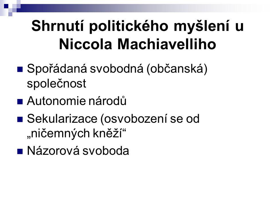 """Shrnutí politického myšlení u Niccola Machiavelliho Spořádaná svobodná (občanská) společnost Autonomie národů Sekularizace (osvobození se od """"ničemnýc"""