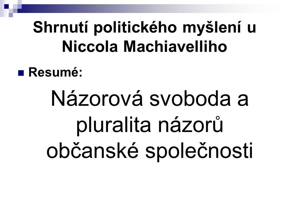 Shrnutí politického myšlení u Niccola Machiavelliho Resumé: Názorová svoboda a pluralita názorů občanské společnosti