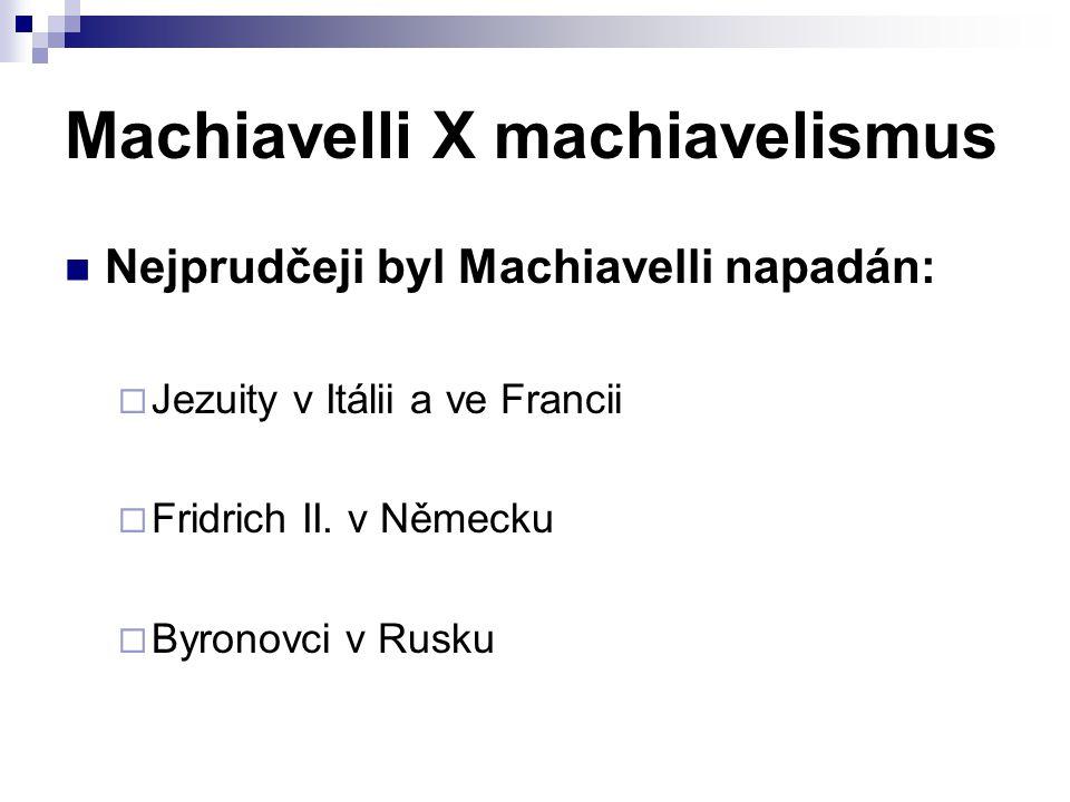 Machiavelli X machiavelismus Nejprudčeji byl Machiavelli napadán:  Jezuity v Itálii a ve Francii  Fridrich II. v Německu  Byronovci v Rusku