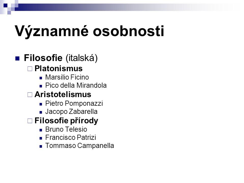 Významné osobnosti Filosofie (italská)  Platonismus Marsilio Ficino Pico della Mirandola  Aristotelismus Pietro Pomponazzi Jacopo Zabarella  Filoso