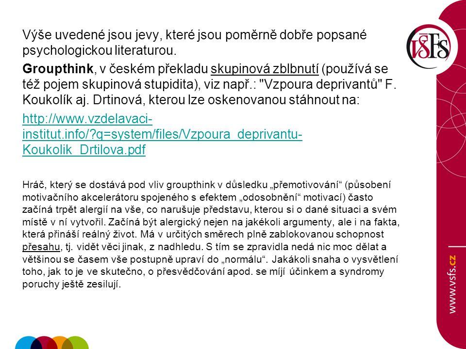 Výše uvedené jsou jevy, které jsou poměrně dobře popsané psychologickou literaturou. Groupthink, v českém překladu skupinová zblbnutí (používá se též