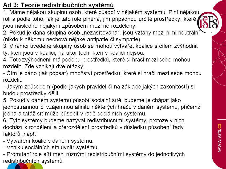 Ad 3: Teorie redistribučních systémů 1. Máme nějakou skupinu osob, které působí v nějakém systému.