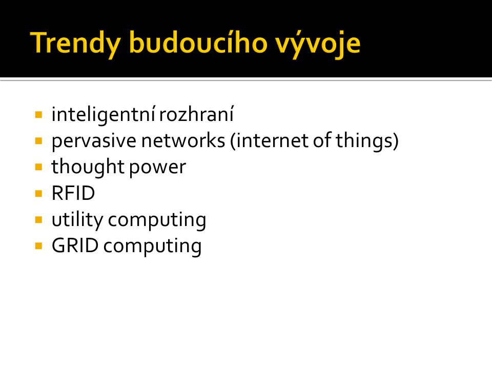  inteligentní rozhraní  pervasive networks (internet of things)  thought power  RFID  utility computing  GRID computing