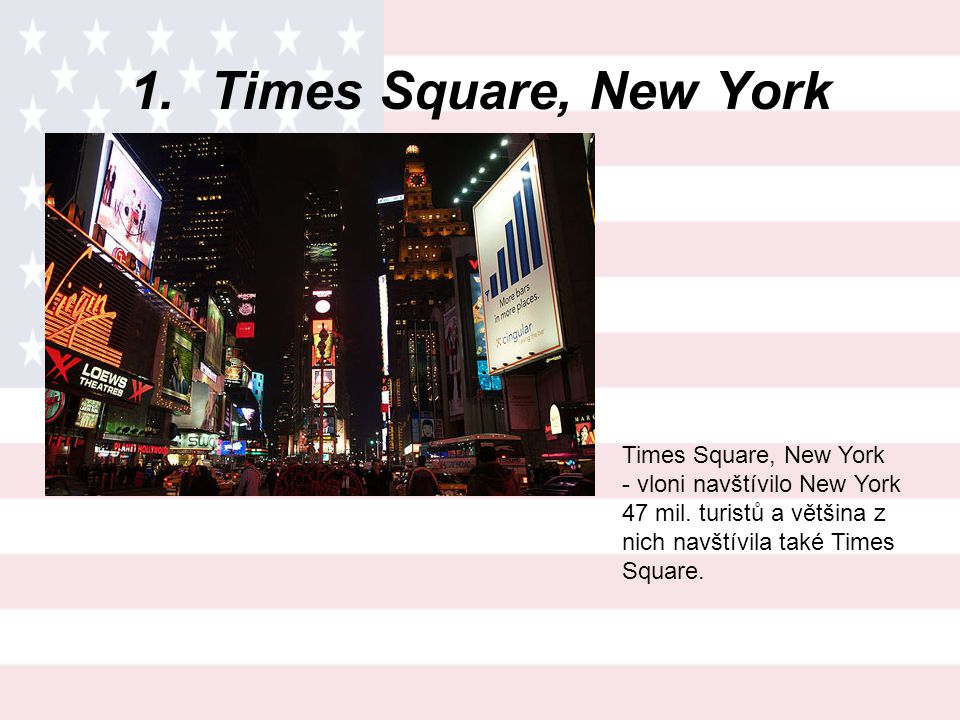 1.Times Square, New York Times Square, New York - vloni navštívilo New York 47 mil.