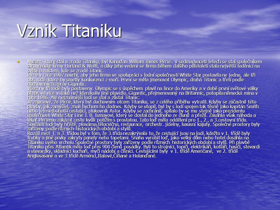 Vznik Titaniku Mužem, který stál u zrodu Titaniku, byl Kanaďan William James Pirrie..