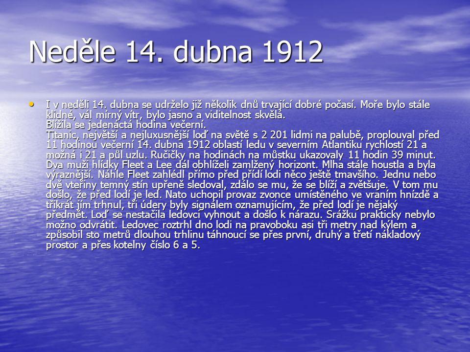 Středa 10. dubna 1912 Krátce před polednem zazněly na palubách Titaniku signální zvonce a okolím senesla ozvěna lodní sirény oznamující, že největší p