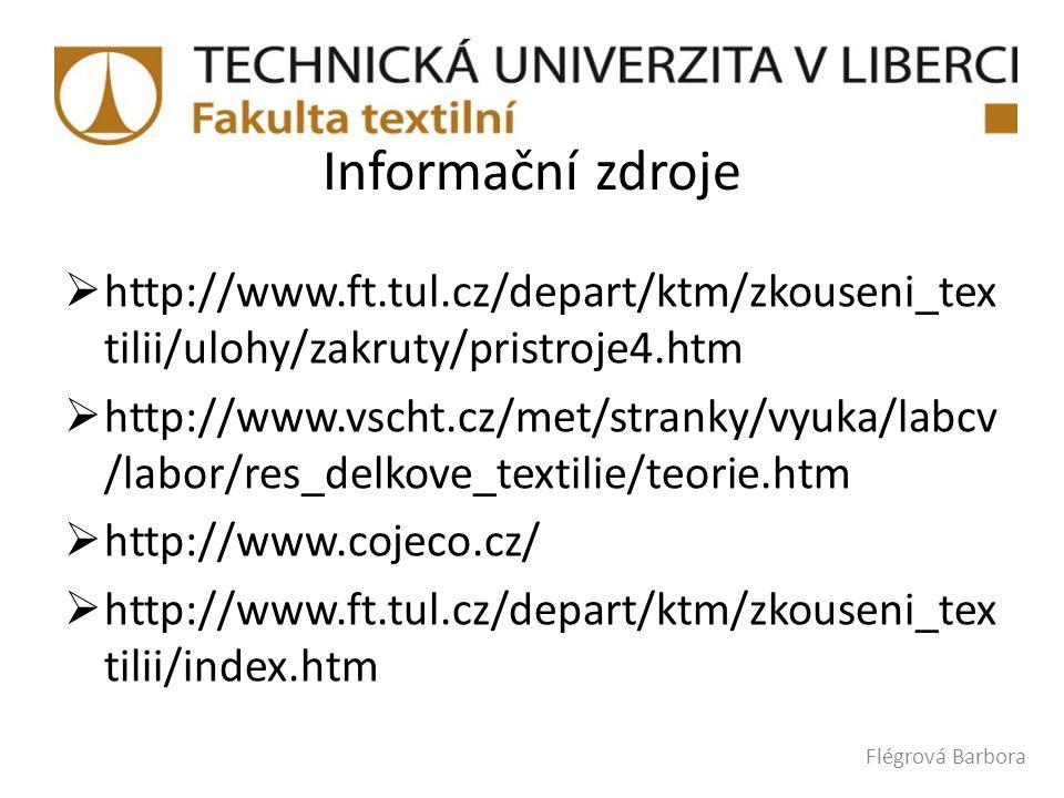 Informační zdroje  http://www.ft.tul.cz/depart/ktm/zkouseni_tex tilii/ulohy/zakruty/pristroje4.htm  http://www.vscht.cz/met/stranky/vyuka/labcv /lab