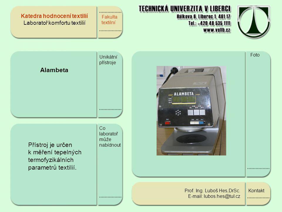 Fakulta textilní Alambeta Unikátní přístroje Přístroj je určen k měření tepelných termofyzikálních parametrů textilií.