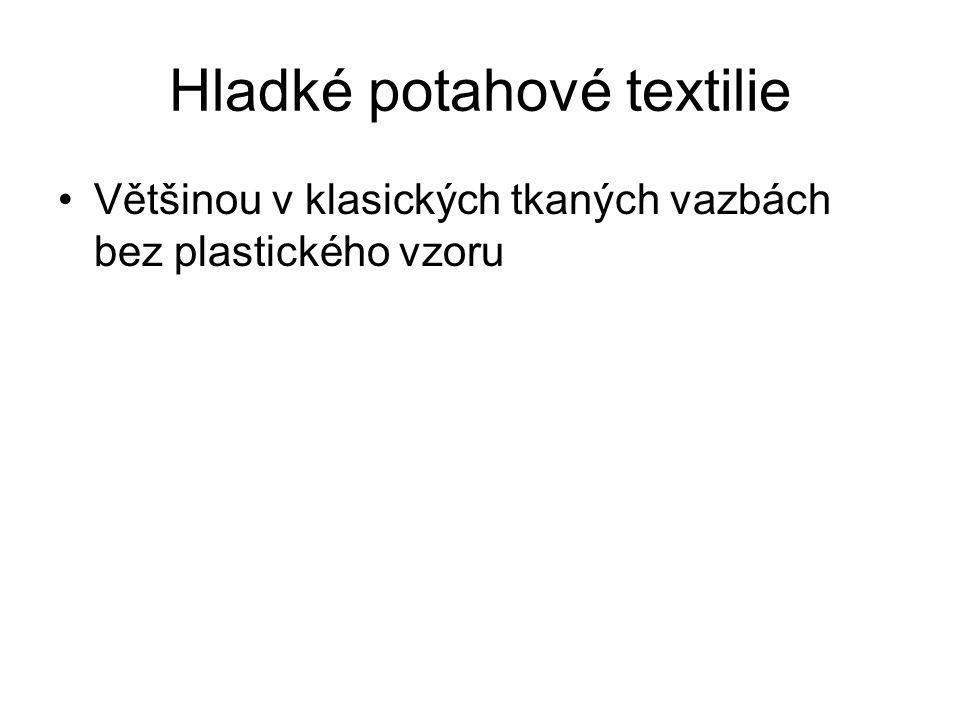 Hladké potahové textilie Většinou v klasických tkaných vazbách bez plastického vzoru