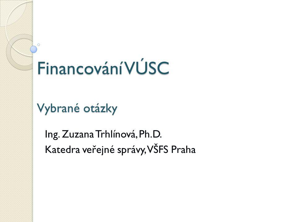 Financování VÚSC Vybrané otázky Ing. Zuzana Trhlínová, Ph.D. Katedra veřejné správy, VŠFS Praha