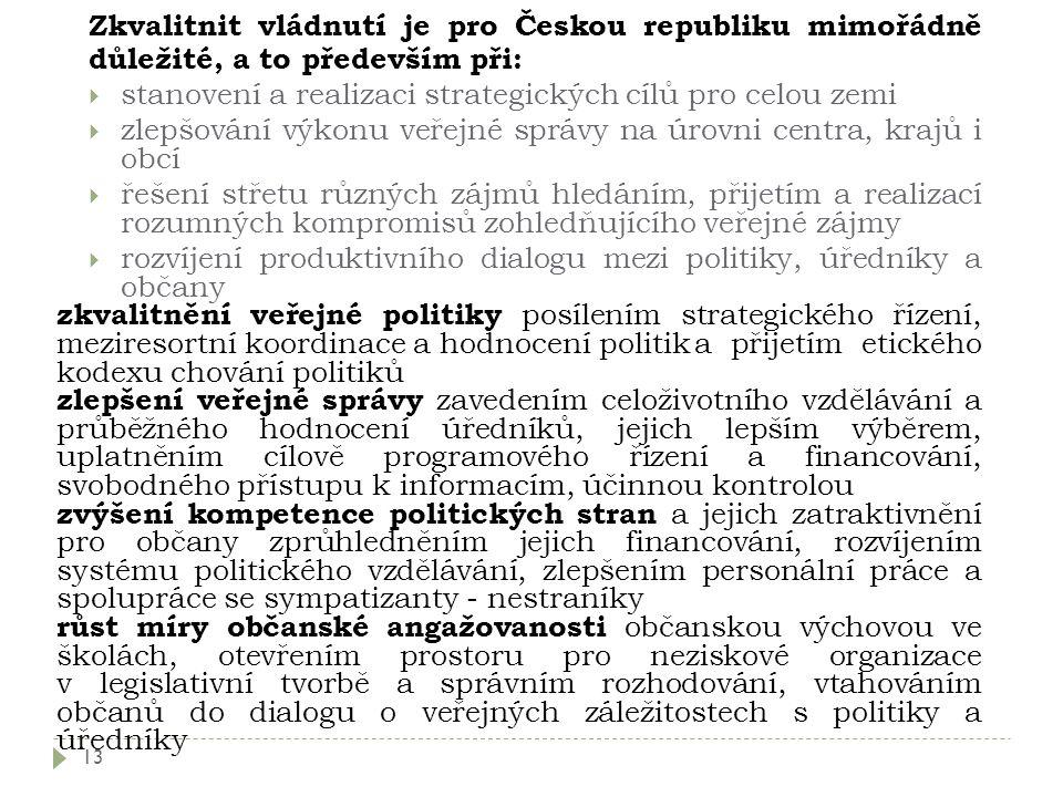 13 Zkvalitnit vládnutí je pro Českou republiku mimořádně důležité, a to především při:  stanovení a realizaci strategických cílů pro celou zemi  zle
