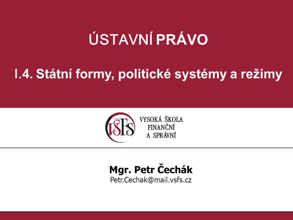 ÚSTAVNÍ PRÁVO I.4. Státní formy, politické systémy a režimy Mgr.