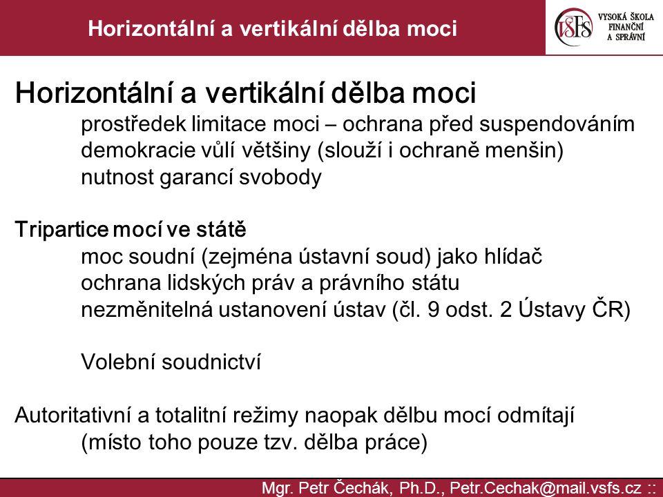 Mgr. Petr Čechák, Ph.D., Petr.Cechak@mail.vsfs.cz :: Horizontální a vertikální dělba moci prostředek limitace moci – ochrana před suspendováním demokr