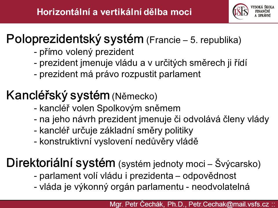 Mgr. Petr Čechák, Ph.D., Petr.Cechak@mail.vsfs.cz :: Horizontální a vertikální dělba moci Poloprezidentský systém (Francie – 5. republika) - přímo vol